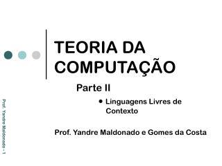 TEORIA DA COMPUTAÇÃO Parte II   Linguagens Livres de     Contexto