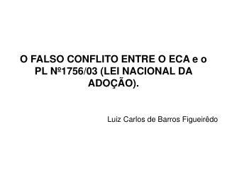 O FALSO CONFLITO ENTRE O ECA e o PL Nº1756/03 (LEI NACIONAL DA ADOÇÃO).