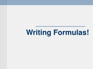 Writing Formulas!