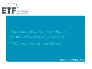 International efforts to reinforce evidence based policy making G20 and Inter-agency Group