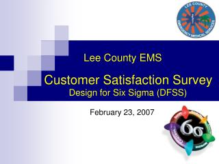 Lee County EMS  Customer Satisfaction Survey        Design for Six Sigma DFSS