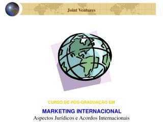 CURSO DE PÓS-GRADUAÇÃO EM MARKETING INTERNACIONAL Aspectos Jurídicos e Acordos Internacionais