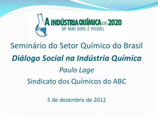 Seminário do Setor Químico do Brasil Diálogo Social na Indústria Química Paulo  Lage
