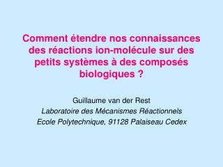 Guillaume van der Rest Laboratoire des Mécanismes Réactionnels