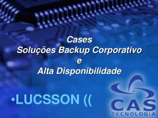 Cases  Solu  es Backup Corporativo e Alta Disponibilidade