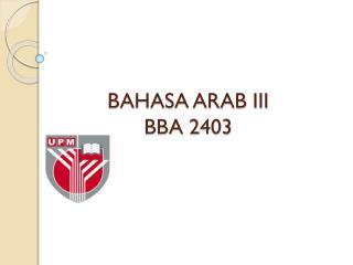 BAHASA ARAB III BBA 2403