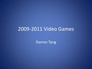 2009- 2011 Video Games