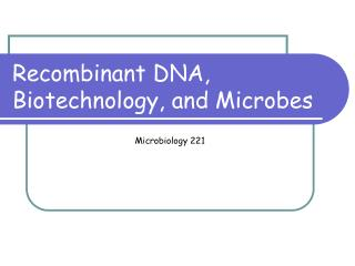 Recombinant DNA, Biotechnology, and Microbes