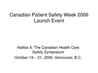 Canadian Patient Safety Week 2006 Launch Event