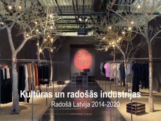 Kultūras un radošās industrijas Radošā Latvija 2014-2020