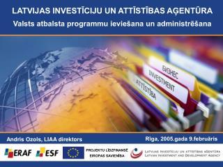 LATVIJAS INVESTĪCIJU UN ATTĪSTĪBAS AĢENTŪRA Valsts atbalsta programmu ieviešana un administrēšana