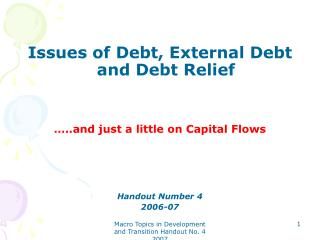 Issues of Debt, External Debt and Debt Relief �..and just a little on Capital Flows