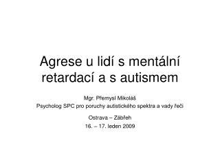 Agrese u lidí s mentální retardací a s autismem