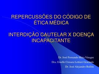 REPERCUSS�ES DO C�DIGO DE �TICA M�DICA  INTERDI��O CAUTELAR X DOEN�A INCAPACITANTE