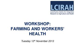 WORKSHOP:  FARMING AND WORKERS '  HEALTH