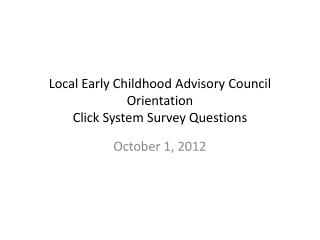 Local Early Childhood Advisory Council Orientation Click System Survey Questions