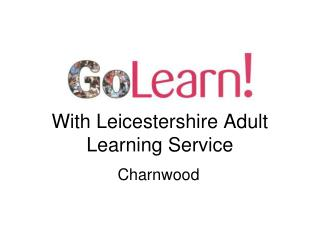 With Leicestershire Adult Learning Service