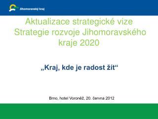 Aktualizace strategické vize  Strategie rozvoje Jihomoravského kraje 2020