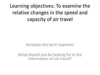 Learning objectives: To examine  the relative changes in the speed and capacity  of air travel