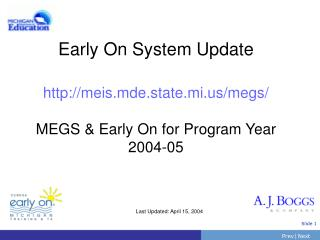 Early On System Update meis.mde.state.mi/megs/ MEGS & Early On for Program Year 2004-05