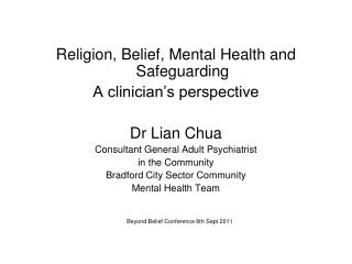 Religion, Belief, Mental Health and Safeguarding A clinician�s perspective Dr Lian Chua