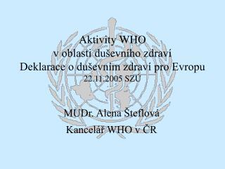 Aktivity WHO  v oblasti duševního zdraví Deklarace o duševním zdraví pro Evropu 22.11.2005 SZÚ