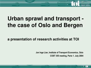 Jon Inge Lian, Institute of Transport Economics, Oslo COST 355 meeting, Paris 1. July 2004