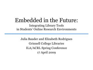 Embedded in the Future: Integrating Library Tools  in Students' Online Research Environments