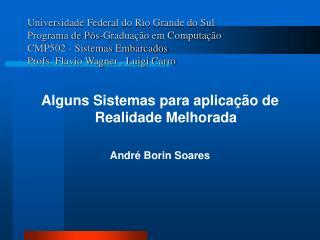 Alguns Sistemas para aplicação de Realidade Melhorada André Borin Soares