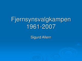 Fjernsynsvalgkampen 1961-2007