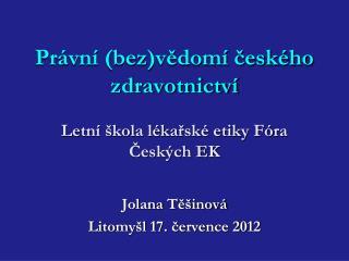 Právní (bez)vědomí českého zdravotnictví Letní škola lékařské etiky Fóra Českých EK