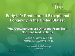 Leonid A.  Gavrilov , Ph.D. Natalia S.  Gavrilova , Ph.D. Center on Aging