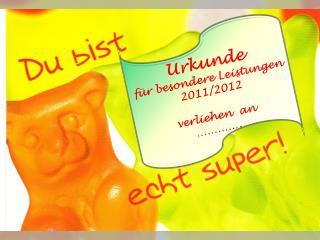 Urkunde  f ür besondere Leistungen 2011/2012 v erliehen  an  ………….