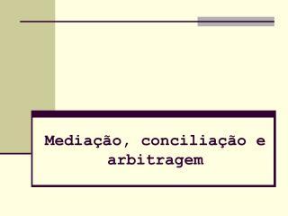 Mediação, conciliação e arbitragem