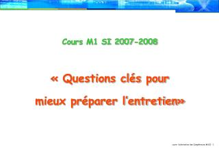 Cours M1 SI 2007-2008 «Questions cléspour mieux préparer l'entretien»