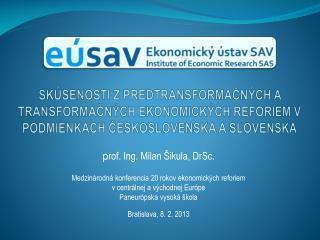 p rof. Ing. Milan Šikula, DrSc. Medzinárodná konferencia 20 rokov ekonomických reforiem