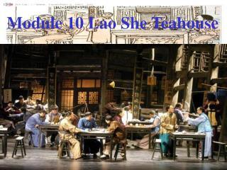 Module 10 Lao She Teahouse