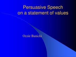 Persuasive Speech on a statement of values