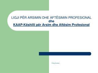 LIGJI PËR ARSIMIN DHE AFTËSIMIN PROFESIONAL dhe KAAP- Këshilli për Arsim dhe Aftësim Profesional