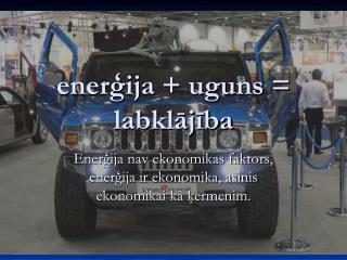 enerģija + uguns = labklājība