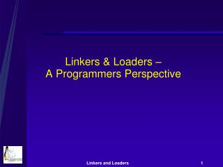 Linkers & Loaders �  A Programmers Perspective