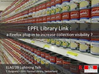EPFL Library Link : a Firefox plug-in to increase collection visibility ?