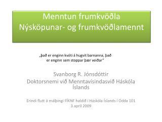 Menntun frumkvöðla Nýsköpunar- og frumkvöðlamennt