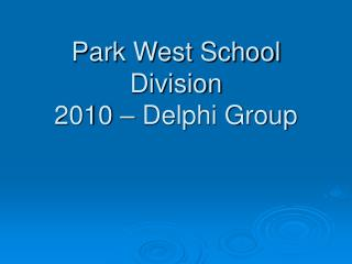 Park West School Division 2010 – Delphi Group