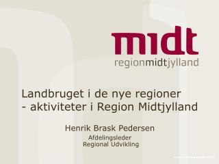 Landbruget i de nye regioner - aktiviteter i Region Midtjylland