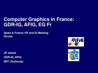 Computer Graphics in France: GDR-IG, AFIG, EG Fr