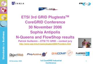 ETSI 3rd GRID Plugtests TM CoreGRID Conference 30 November 2006 Sophia Antipolis