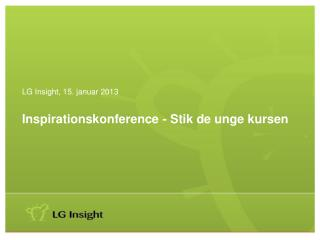 LG Insight, 15. januar 2013 Inspirationskonference -  Stik de unge kursen