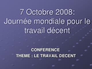 7 Octobre 2008:  Journ e mondiale pour le travail d cent