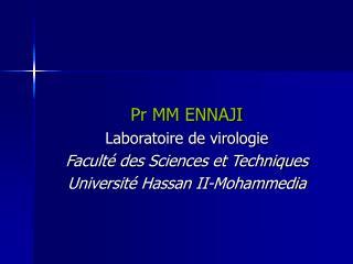 Pr MM ENNAJI Laboratoire de virologie Facult  des Sciences et Techniques Universit  Hassan II-Mohammedia